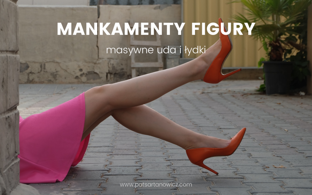 Mankamenty figury – masywne uda i łydki