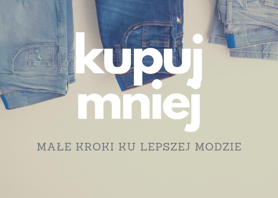 Kupuj mniej – pierwsze kroki ku lepszej modzie