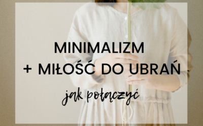 Jak połączyć minimalizm z miłością do ubrań